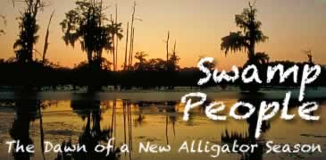 Swamp People on the History Channel ... filmed in the Louisiana swamps
